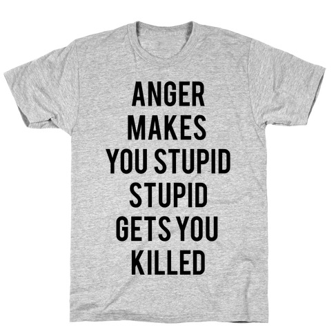 Anger Makes You Stupid T-Shirt