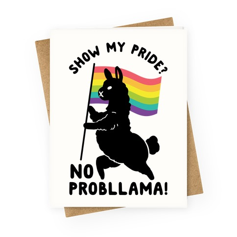 Show my pride? No Probllama Greeting Card