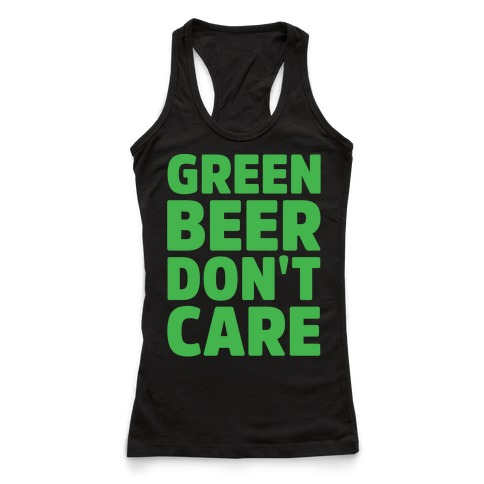 Green Beer Don't Care Parody White Print Racerback Tank Top