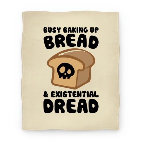 Busy Baking Up Bread & Existential Dread Blanket