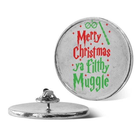 Merry Christmas Ya Filthy Muggle Pin