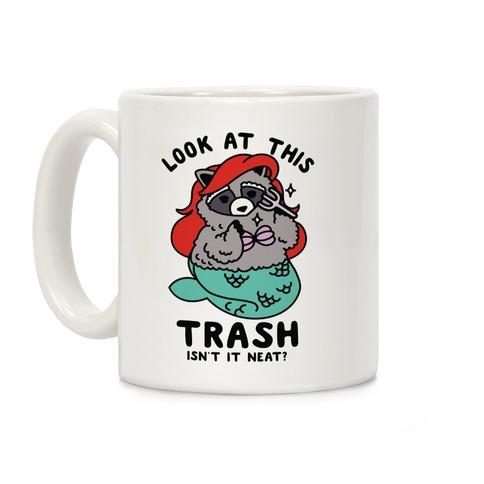 Look At This Trash Isn't It Neat? Raccoon Coffee Mug
