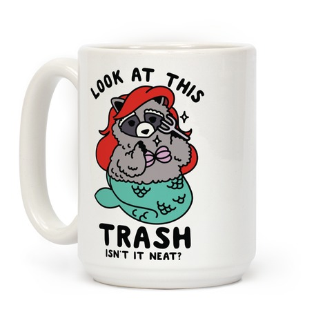 Look At This Trash Isn't It Neat? Raccoon Coffee Mug