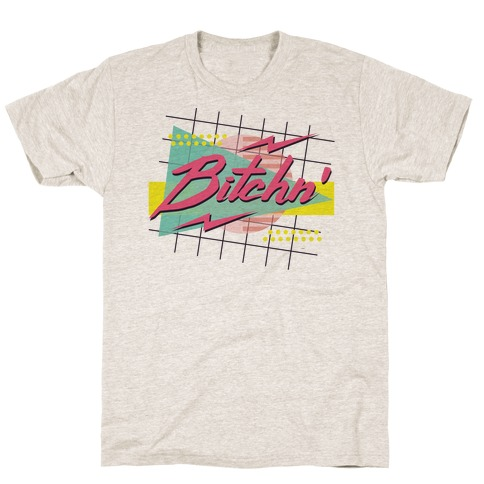 Bitchn' 80s Retro T-Shirt