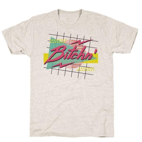 Bitchn' 80s Retro T-Shirt