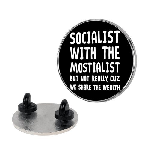 Socialist With The Mostialist pin