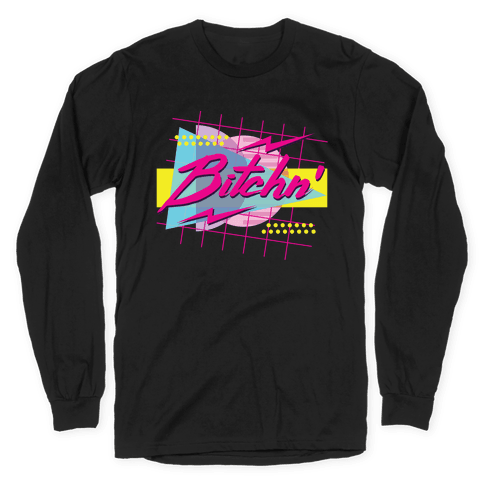 Bitchn' 80s Retro Long Sleeve T-Shirt