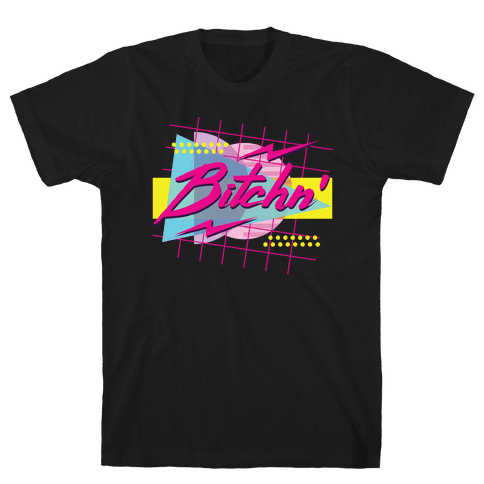 Bitchn' 80s Retro Mens/Unisex T-Shirt