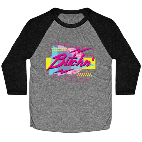 Bitchn' 80s Retro Baseball Tee