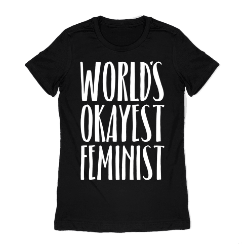 Worlds Okayest Feminist Womens T-Shirt