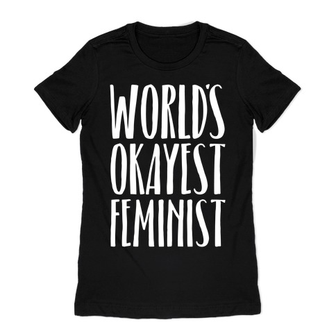 Worlds Okayest Feminist Womens T-Shirt