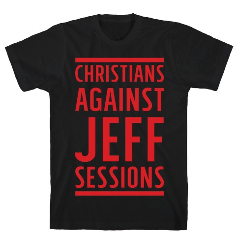 Christians Against Jeff Sessions T-Shirt