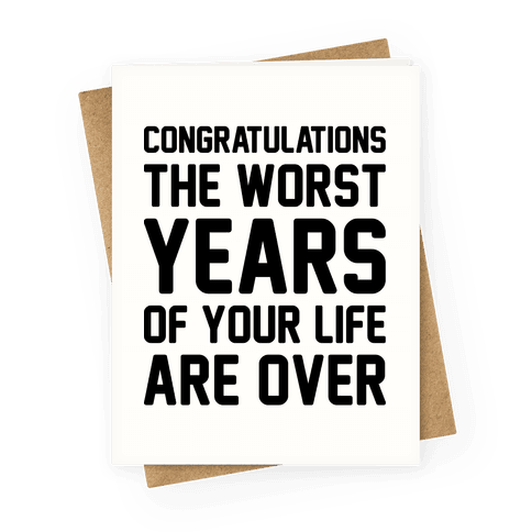 Congratulations The Worst Years of Your Life Are Over  Greeting Card