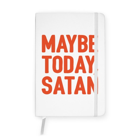 Maybe Today Satan Parody Notebook