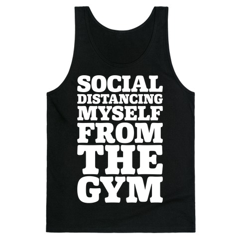Social Distancing Myself From The Gym White Print Tank Top