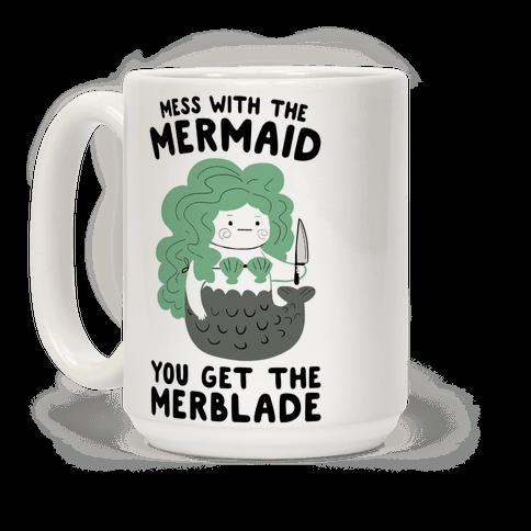 Mess With The Mermaid You Get The MerBlade Coffee Mug