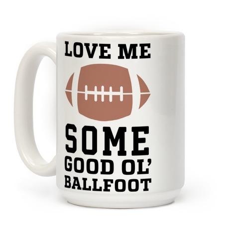 Love Me Some Good Ol' Ballfoot Coffee Mug