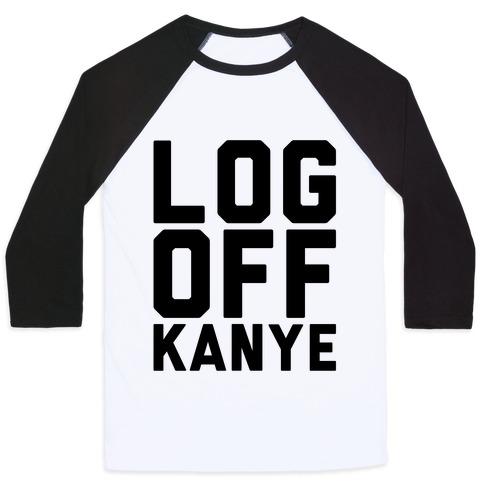 Log Off Kanye Parody Baseball Tee