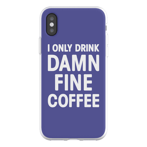 I Only Drink Damn Fine Coffee Phone Flexi-Case