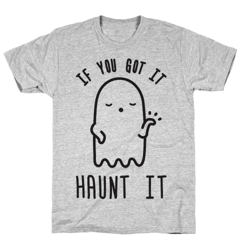 If You Got It Haunt It  Mens T-Shirt