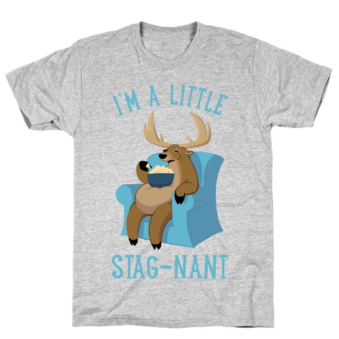 I'm A Little Stag-nant T-Shirt