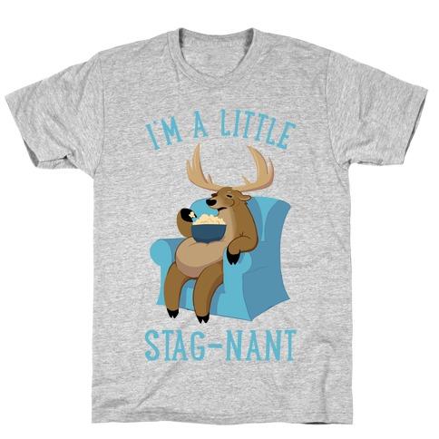 I'm A Little Stag-nant T-Shirt