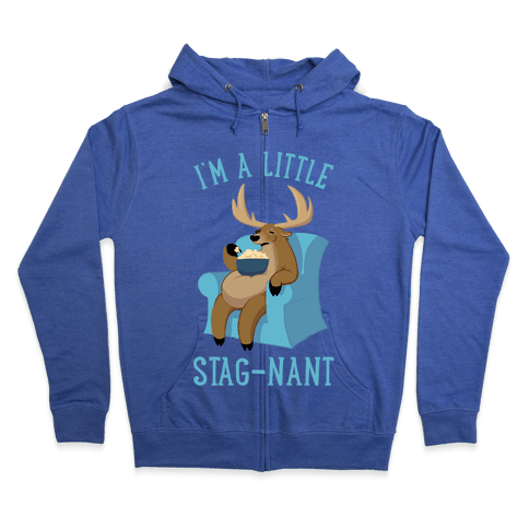I'm A Little Stag-nant Zip Hoodie