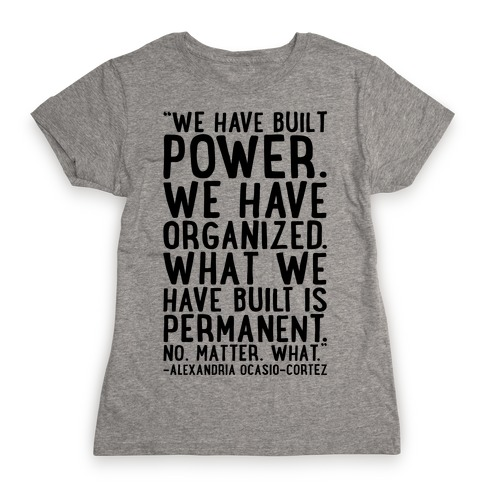 We Have Built Power AOC Quote Womens T-Shirt