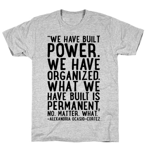 We Have Built Power AOC Quote T-Shirt