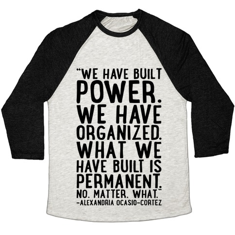 We Have Built Power AOC Quote Baseball Tee