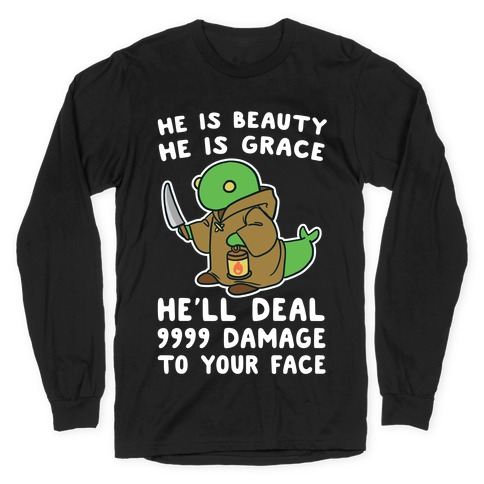 He is Beauty, He is Grace, He'll Deal 9999 Damage to your Face - Tonberry Long Sleeve T-Shirt