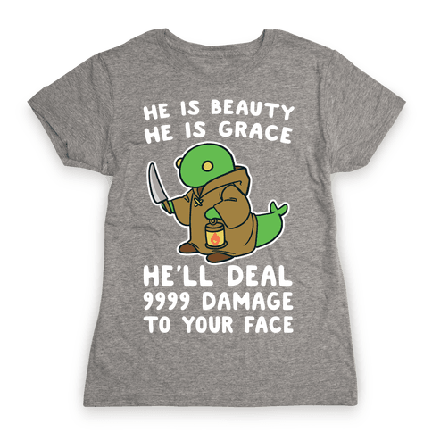 He is Beauty, He is Grace, He'll Deal 9999 Damage to your Face - Tonberry Womens T-Shirt