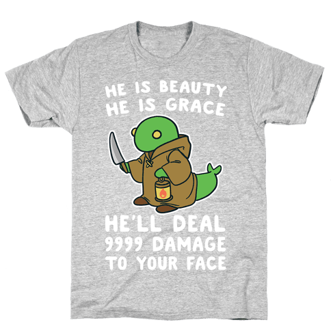 He is Beauty, He is Grace, He'll Deal 9999 Damage to your Face - Tonberry Mens/Unisex T-Shirt