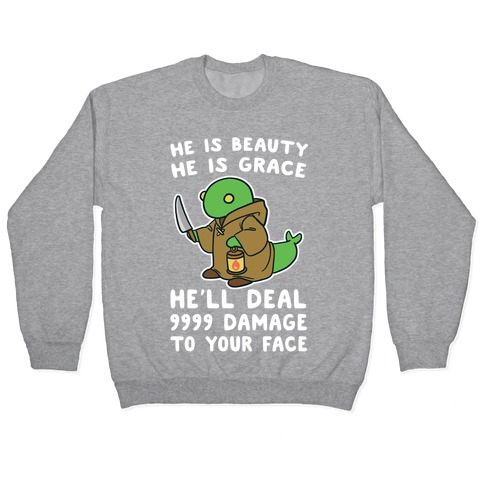 He is Beauty, He is Grace, He'll Deal 9999 Damage to your Face - Tonberry Pullover