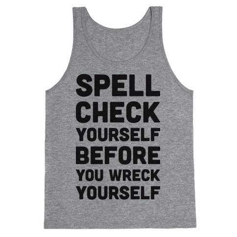 Spell Check Yourself Before You Wreck Yourself Tank Top