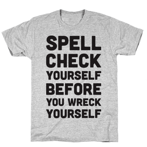 Spell Check Yourself Before You Wreck Yourself Mens T-Shirt