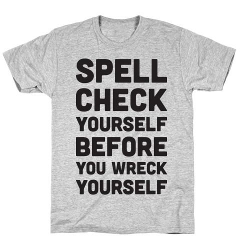 Spell Check Yourself Before You Wreck Yourself T-Shirt