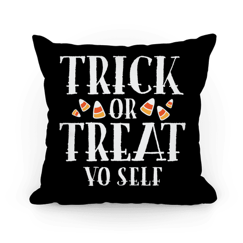Trick Or Treat Yo Self Pillow