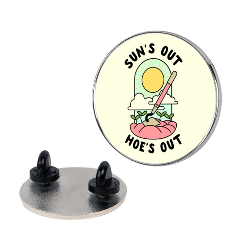 Sun's Out Hoe's Out Pin