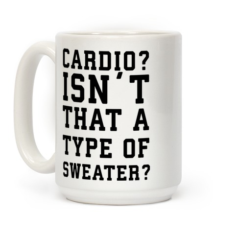 Cardio? Isn't That a Type of Sweater? Coffee Mug