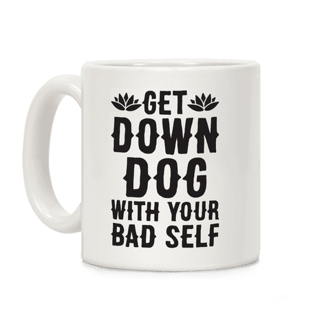 Get Down Dog With Your Bad Self Coffee Mug