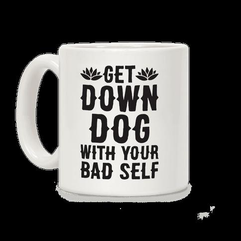 Get Down Dog With Your Bad Self Coffee Mug