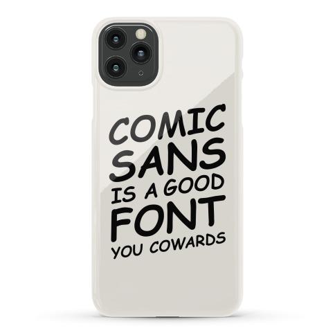 Comic Sans Is a Good Font You Cowards Phone Case