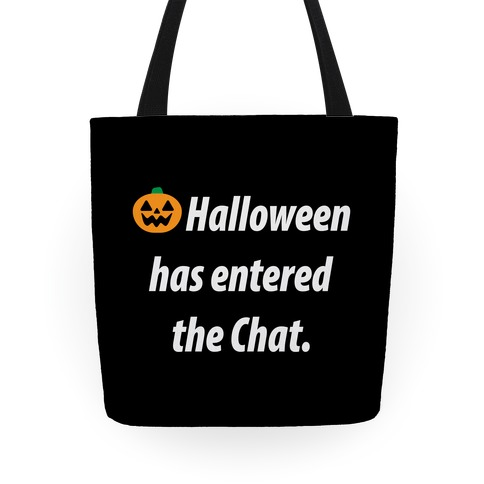 Halloween Has Entered The Chat Tote