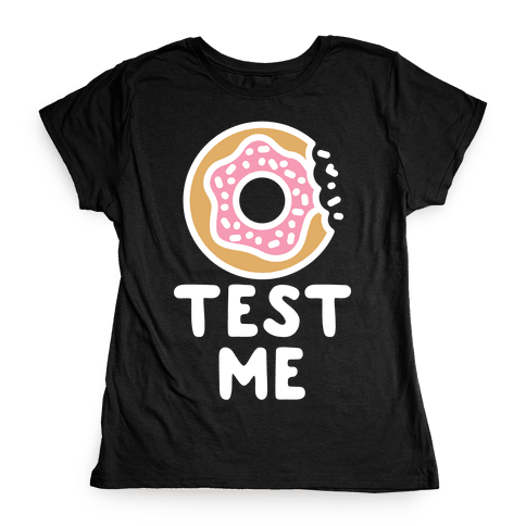 Donut Test Me Womens T-Shirt