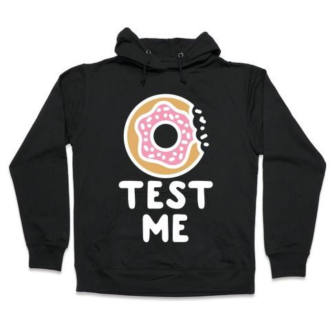 Donut Test Me Hooded Sweatshirt