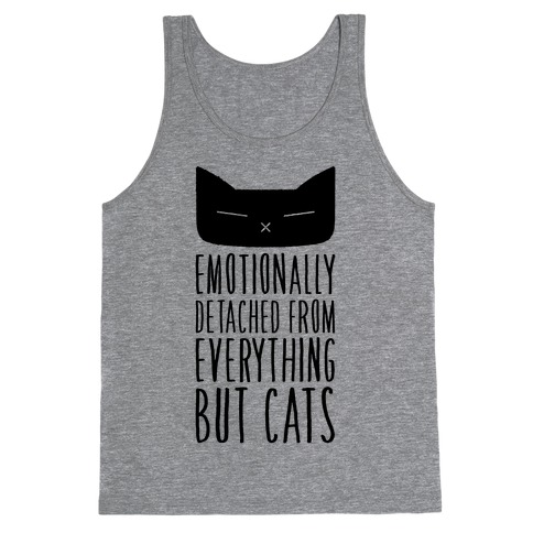 Emotionally Detached From Everything But Cats Tank Top