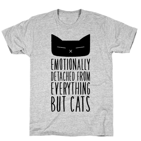 Emotionally Detached From Everything But Cats T-Shirt
