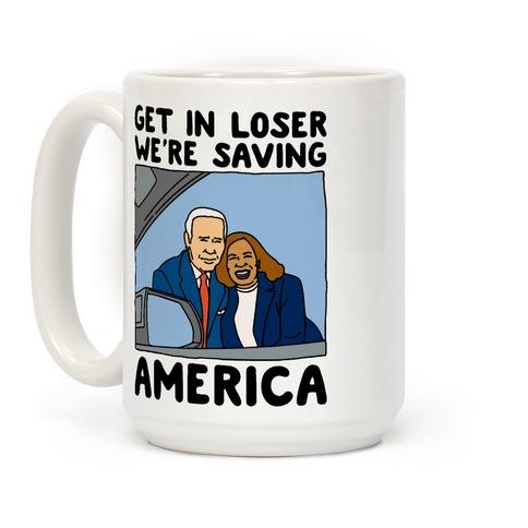 Get In Loser We're Saving America Coffee Mug