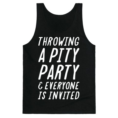 Throwing A Pity Party And Everyone Is Invited Tank Top